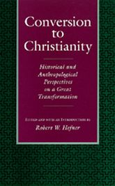 Conversion to ChristianityHistorical and Anthropological Perspectives on a Great Transformation