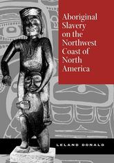 Aboriginal Slavery on the Northwest Coast of North America - California Scholarship Online