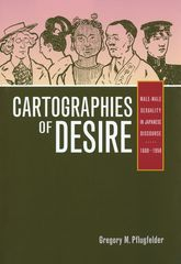 Cartographies of DesireMale-Male Sexuality in Japanese Discourse, 1600-1950