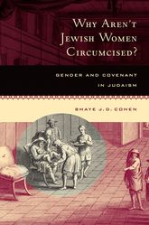 Why Aren't Jewish Women Circumcised?Gender and Covenant in Judaism