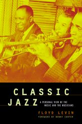 Classic Jazz: A Personal View of the Music and the Musicians