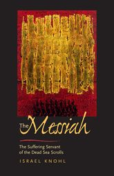 The Messiah before JesusThe Suffering Servant of the Dead Sea Scrolls