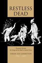 Restless DeadEncounters between the Living and the Dead in Ancient Greece