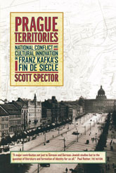 Prague TerritoriesNational Conflict and Cultural Innovation in Franz Kafka's Fin de Siecle$