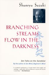 Branching Streams Flow in the Darkness – Zen Talks on the Sandokai - California Scholarship Online