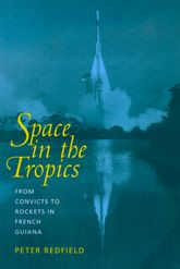 Space in the Tropics: From Convicts to Rockets in French Guiana