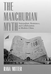 The Manchurian MythNationalism, Resistance, and Collaboration in Modern China$