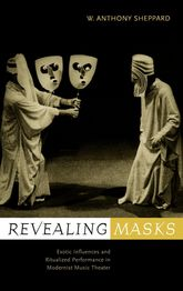 Revealing MasksExotic Influences and Ritualized Performance in Modernist Music Theater