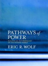 Pathways of PowerBuilding an Anthropology of the Modern World