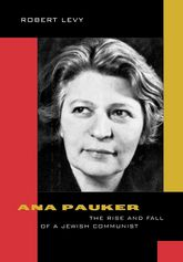 Ana PaukerThe Rise and Fall of a Jewish Communist