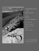 Amphibians and Reptiles of Baja California, Including Its Pacific Islands and the Islands in the Sea of Cortes - California Scholarship Online
