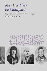 May Her Likes Be MultipliedBiography and Gender Politics in Egypt$