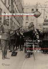 Harlem in MontmartreA Paris Jazz Story between the Great Wars