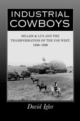 Industrial CowboysMiller & Lux and the Transformation of the Far West, 1850-1920