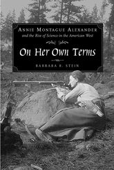 On Her Own TermsAnnie Montague Alexander and the Rise of Science in the American West