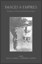 Images and Empires: Visuality in Colonial and Postcolonial Africa
