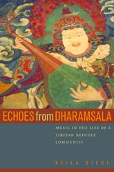 Echoes from DharamsalaMusic in the Life of a Tibetan Refugee Community$