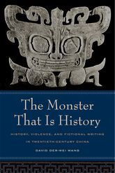 The Monster That Is HistoryHistory, Violence, and Fictional Writing in Twentieth-Century China$
