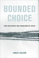 Bounded Choice – True Believers and Charismatic Cults - California Scholarship Online