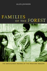 Families of the ForestThe Matsigenka Indians of the Peruvian Amazon