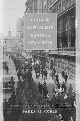 Chinese Capitalists in Japan's New OrderThe Occupied Lower Yangzi, 1937-1945