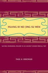 Huang Di Nei Jing Su WenNature, Knowledge, Imagery in an Ancient Chinese Medical Text