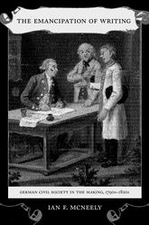 The Emancipation of WritingGerman Civil Society in the Making, 1790s-1820s