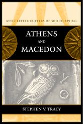 Athens and Macedon: Attic Letter-Cutters of 300 to 229 B.C.