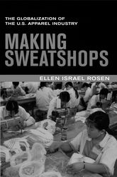 Making SweatshopsThe Globalization of the U.S. Apparel Industry