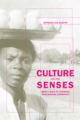 Culture and the SensesBodily Ways of Knowing in an African Community