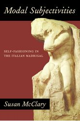 Modal SubjectivitiesSelf-Fashioning in the Italian Madrigal