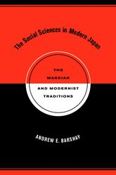 The Social Sciences in Modern JapanThe Marxian and Modernist Traditions$