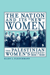 "The Nation and Its ""New"" WomenThe Palestinian Women's Movement, 1920-1948$"