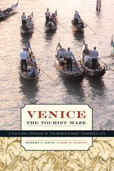 Venice, the Tourist MazeA Cultural Critique of the World's Most Touristed City$