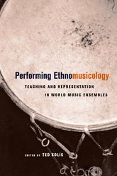 Performing EthnomusicologyTeaching and Representation in World Music Ensembles