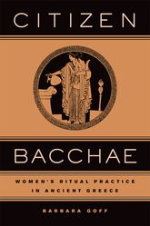 Citizen Bacchae – Women's Ritual Practice in Ancient Greece - California Scholarship Online