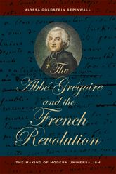 The Abbe Gregoire and the French Revolution – The Making of Modern Universalism - California Scholarship Online