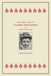 The Tragic Tale of Claire Ferchaud and the Great War