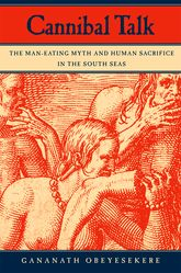 Cannibal TalkThe Man-Eating Myth and Human Sacrifice in the South Seas