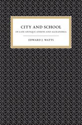 City and School in Late Antique Athens and Alexandria - California Scholarship Online