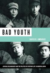 Bad YouthJuvenile Delinquency and the Politics of Everyday Life in Modern Japan$