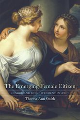 The Emerging Female CitizenGender and Enlightenment in Spain