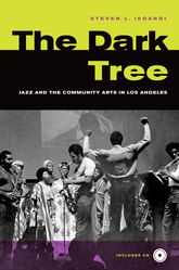 The Dark TreeJazz and the Community Arts in Los Angeles