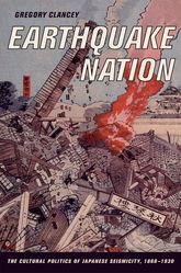 Earthquake NationThe Cultural Politics of Japanese Seismicity, 1868-1930