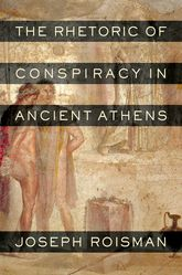 The Rhetoric of Conspiracy in Ancient Athens$