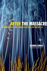After the Massacre – Commemoration and Consolation in Ha My and My Lai - California Scholarship Online