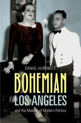 Bohemian Los Angeles – and the Making of Modern Politics - California Scholarship Online