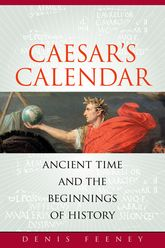 Caesar's Calendar: Ancient Time and the Beginnings of History