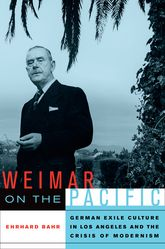 Weimar on the PacificGerman Exile Culture in Los Angeles and the Crisis of Modernism$