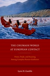 The Chumash World at European ContactPower, Trade, and Feasting Among Complex Hunter-Gatherers